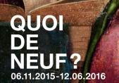 Quoi de neuf? Dons - Acquisitions - Découvertes  06.11.2015 – 12.06.2016