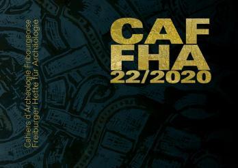 Cahiers d'Archéologie Fribourgeoise 22 / 2020