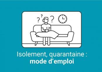 Isolement, quarantaine : mode d'emploi