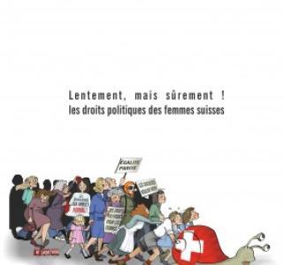 Lentement, mais sûrement ! Les droits politiques des femmes en Suisse