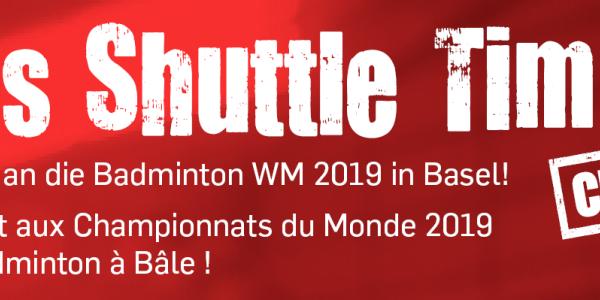 « It's Shuttle Time ! Cup » Championnats du Monde de badminton 2019 à Bâle