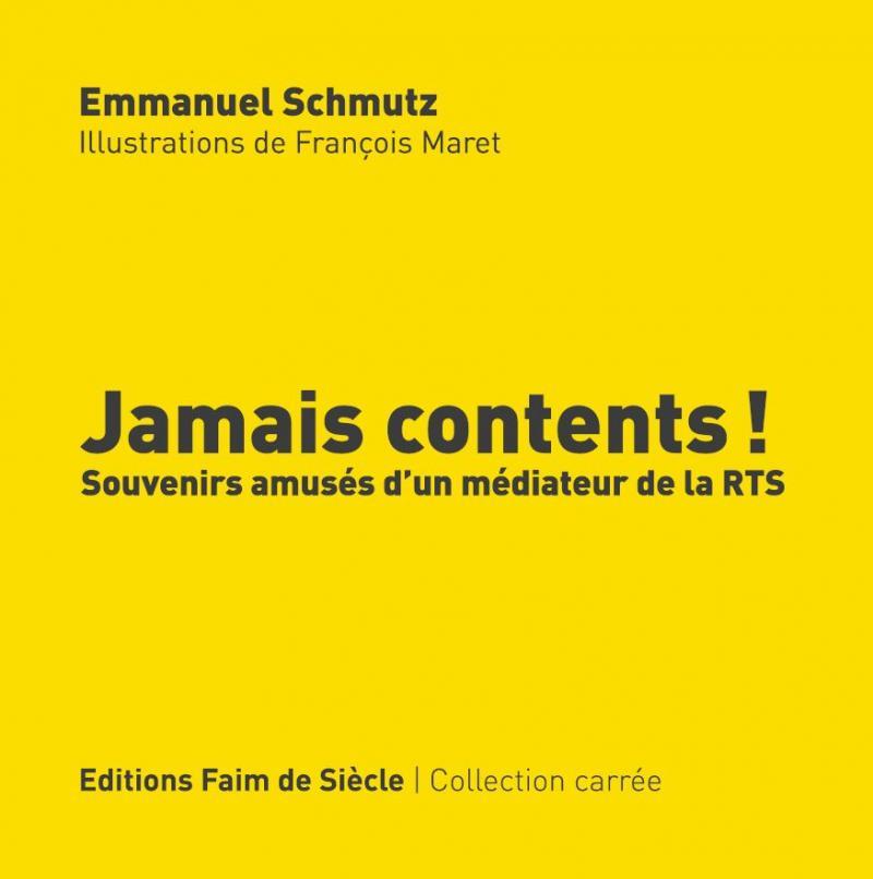Emmanuel Schmutz, « Jamais contents! », Editions Faim de Siècle, 2018