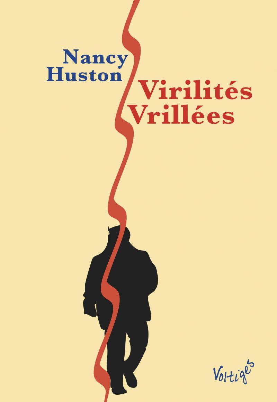 Nancy Huston Virilités Vrillées