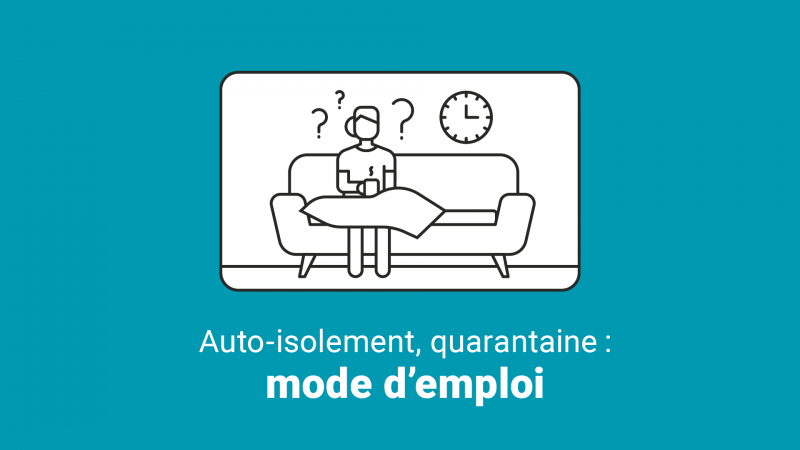 Auto-isolement, quarantaine : mode d'emploi