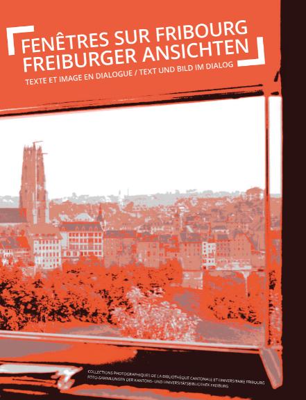 Fenêtres sur Fribourg / Freiburger Ansichten